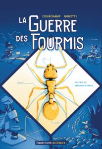 """Couverture de la bande dessinée """"La Guerre des fourmis"""" de Franck Courchamp et Mathieu Ughetti. Préface de Bernard Werber. (Éditions des Équateurs)"""